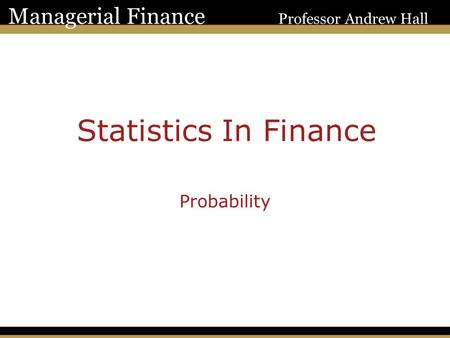1 Managerial Finance Professor Andrew Hall Statistics In Finance Probability.