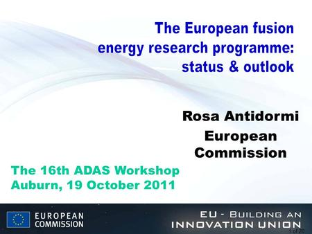 1 of 20 Rosa Antidormi European Commission The 16th ADAS Workshop Auburn, 19 October 2011.