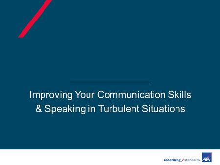 Improving Your Communication Skills & Speaking in Turbulent Situations.