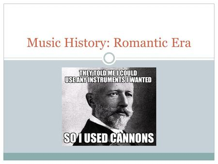 Music History: Romantic Era. Romantic Era 1830-1910  Some say it starts a little bit early  Some people argue that Beethoven was a Classical and Romantic.