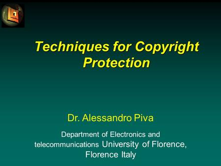 Techniques for Copyright Protection Dr. Alessandro Piva Department of Electronics and telecommunications University of Florence, Florence Italy.