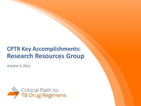 CPTR Key Accomplishments: Research Resources Group October 3, 2012.