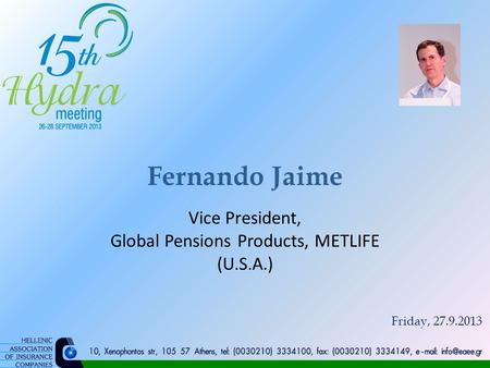 Fernando Jaime Vice President, Global Pensions Products, METLIFE (U.S.A.) Friday, 27.9.2013.