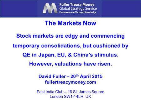 The Markets Now Stock markets are edgy and commencing temporary consolidations, but cushioned by QE in Japan, EU, & China's stimulus. However, valuations.