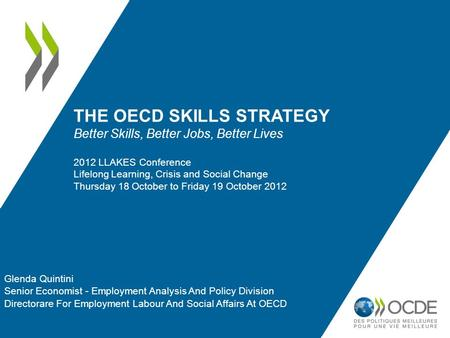 THE OECD SKILLS STRATEGY Better Skills, Better Jobs, Better Lives 2012 LLAKES Conference Lifelong Learning, Crisis and Social Change Thursday 18 October.