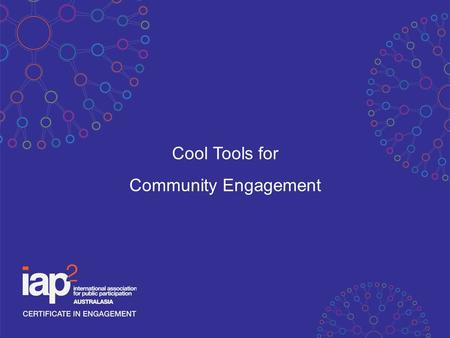 Cool Tools for Community Engagement. - Planned Process - Purposeful - Shaping decisions and actions of communities and/or organisations - Recognising.