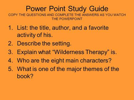 Power Point Study Guide COPY THE QUESTIONS AND COMPLETE THE ANSWERS AS YOU WATCH THE POWERPOINT 1.List: the title, author, and a favorite activity of his.