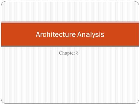 Chapter 8 Architecture Analysis. 8 – Architecture Analysis 8.1 Analysis Techniques 8.2 Quantitative Analysis  8.2.1 Performance Views  8.2.2 Performance.