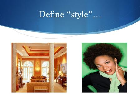 "Define ""style""…. Objectives  BTEOTL, SWBAT  Discuss and analyze stylistic elements that reveal Toni Morrison's style of writing.  Interpret a text."