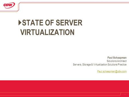 1  STATE OF SERVER VIRTUALIZATION Paul Schaapman Solutions Architect Servers, Storage & Virtualization Solutions Practice