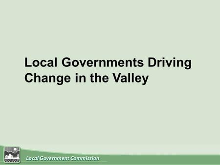 Local Governments Driving Change in the Valley. What are the steps between the BIG VISION and local implementation?