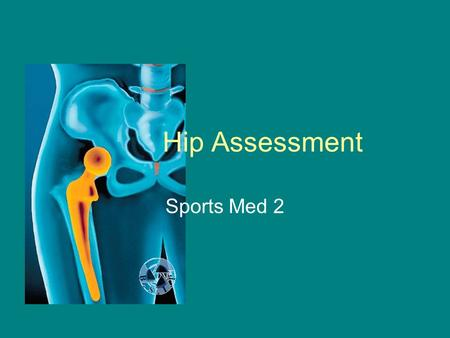 Hip Assessment Sports Med 2. What are your symptoms –Weakness, disability, pain –Can they move their leg in a circle? Describe pain –Hip pain is felt.
