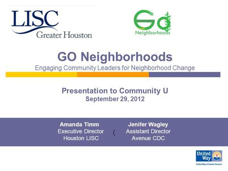 GO Neighborhoods Engaging Community Leaders for Neighborhood Change Presentation to Community U September 29, 2012 ( Amanda TimmJenifer Wagley Executive.