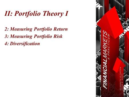II: Portfolio Theory I 2: Measuring Portfolio Return 3: Measuring Portfolio Risk 4: Diversification.