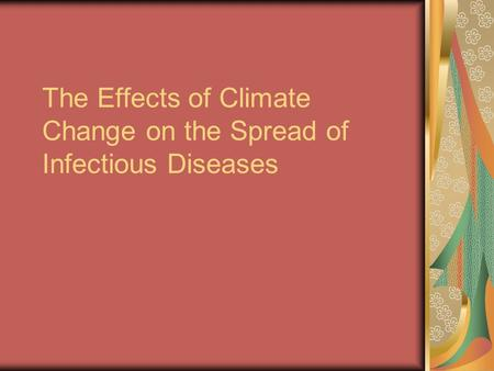 The Effects of Climate Change on the Spread of Infectious Diseases.