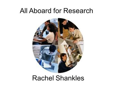 All Aboard for Research Rachel Shankles. Rachel Shankles LIBRARIANS ARE STILL THE BEST OPTION FOR RESEARCH.