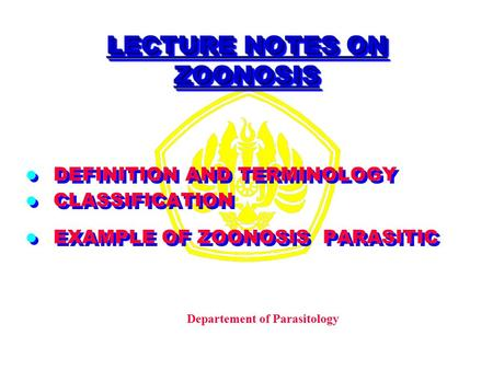 LECTURE NOTES ON ZOONOSIS DEFINITION AND TERMINOLOGY CLASSIFICATION EXAMPLE OF ZOONOSIS PARASITIC DEFINITION AND TERMINOLOGY CLASSIFICATION EXAMPLE OF.