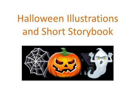 Halloween Illustrations and Short Storybook. Art Vocabulary Bell Ringer: Active = expressing movement. Agenda: To write and illustrate a scary short story.
