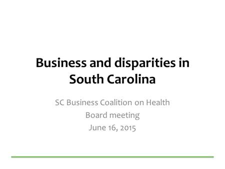 Business and disparities in South Carolina SC Business Coalition on Health Board meeting June 16, 2015.