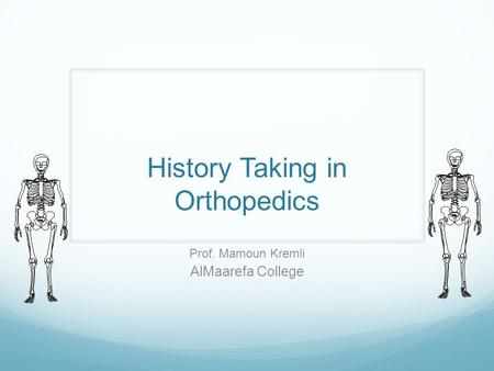 History Taking in Orthopedics Prof. Mamoun Kremli AlMaarefa College.