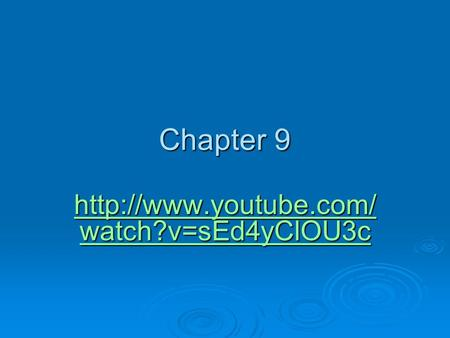 Chapter 9 http://www.youtube.com/watch?v=sEd4yClOU3c.