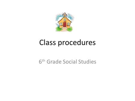 6 th Grade Social Studies Class procedures. What do I need for class? Planner Pencil Folder Textbook Homework Positive attitude.