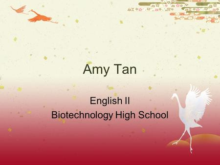 Amy Tan English II Biotechnology High School. Birth and growing up  Born in 1952 in California  Bicultural and bilingual household  Middle child 