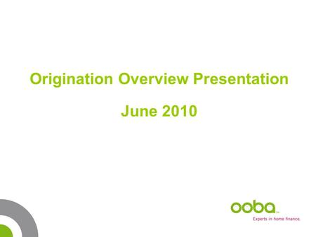 Origination Overview Presentation June 2010. oobarometer Analysis: Indicator May 2010 May 2009 Change yr on yr (May 10 vs May 09) Apr 2010 Change month.