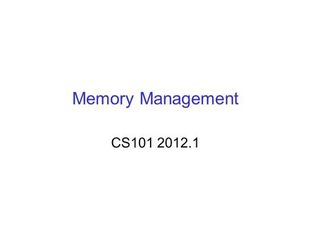 Memory Management CS101 2012.1. Chakrabarti Variable storage thus far  Never used global variables  All variables allocated inside functions, passed.