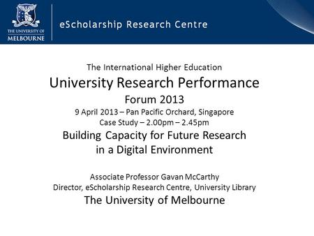 The International Higher Education University Research Performance Forum 2013 9 April 2013 – Pan Pacific Orchard, Singapore Case Study – 2.00pm – 2.45pm.