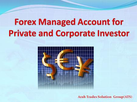 Arah Trades Solution Group(ATS). What is Forex?  Foreign currency market (FOREX) is a usd4 trillion dollars a day trading giant! Over 100 years old!