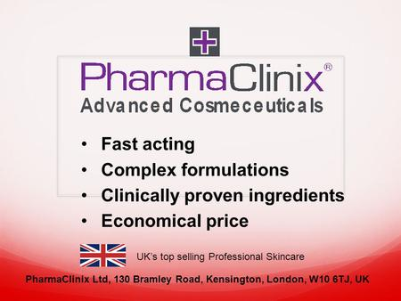 Fast acting Complex formulations Clinically proven ingredients Economical price PharmaClinix Ltd, 130 Bramley Road, Kensington, London, W10 6TJ, UK UK's.