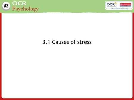 Psychology 3.1 Causes of stress. Psychology Learning outcomes Understand the following three studies on causes of stress: Work (Johansson et al. (1978)