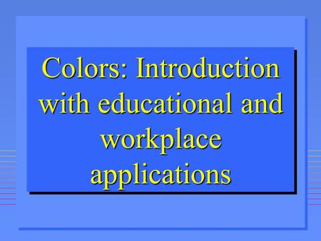 Colors: Introduction with educational and workplace applications.