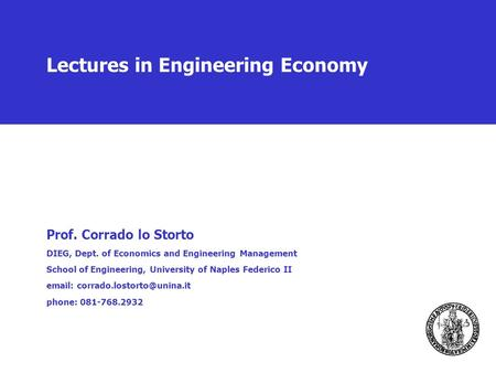 Lectures in Engineering Economy Prof. Corrado lo Storto DIEG, Dept. of Economics and Engineering Management School of Engineering, University of Naples.