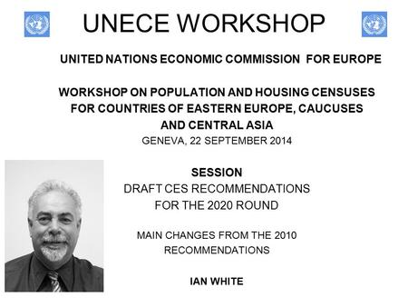 UNECE WORKSHOP UNITED NATIONS ECONOMIC COMMISSION FOR EUROPE WORKSHOP ON POPULATION AND HOUSING CENSUSES FOR COUNTRIES OF EASTERN EUROPE, CAUCUSES AND.