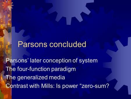 "Parsons concluded Parsons' later conception of system The four-function paradigm The generalized media Contrast with Mills: Is power ""zero-sum?"