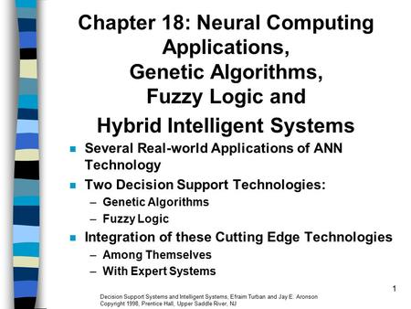 Chapter 18: Neural Computing Applications, Genetic Algorithms, Fuzzy Logic and Hybrid Intelligent Systems Several Real-world Applications of ANN Technology.