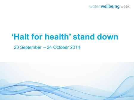 'Halt for health' stand down 20 September – 24 October 2014.