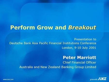 Breakout Perform Grow and Breakout Presentation to Deutsche Bank Asia Pacific Financial Institutions Conference London, 9-10 July 2001 Peter Marriott Chief.