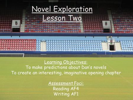 Novel Exploration Lesson Two Learning Objectives: To make predictions about Dan's novels To create an interesting, imaginative opening chapter Assessment.
