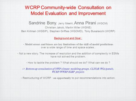 WCRP Community-wide Consultation on Model Evaluation and Improvement Sandrine Bony, Jerry Meehl, Anna Pirani (WGCM) Christian Jakob, Martin Miller (WGNE)