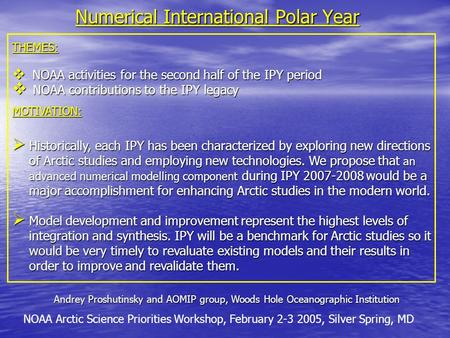 Numerical International Polar Year Andrey Proshutinsky and AOMIP group, Woods Hole Oceanographic Institution NOAA Arctic Science Priorities Workshop, February.