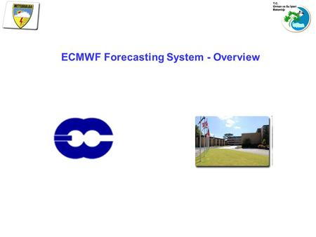 ECMWF Forecasting System - Overview. Background/Establishment 1969Expert group in meteorology propose 'European Meteorological Computing Centre' 1975ECMWF.