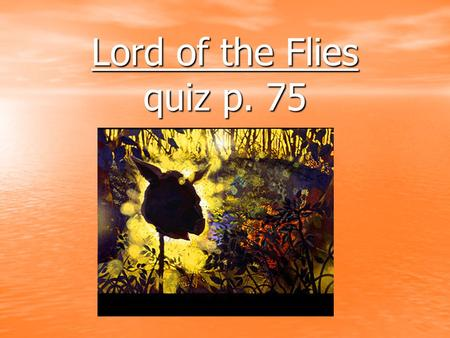 "Lord of the Flies quiz p. 75. 1.) What is the significance of the chapter title ""Painted Faces and Long Hair""? What is happening to the boys? Why is this."
