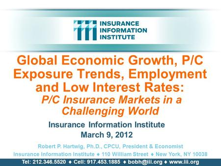 Global Economic Growth, P/C Exposure Trends, Employment and Low Interest Rates: P/C Insurance Markets in a Challenging World Insurance Information Institute.
