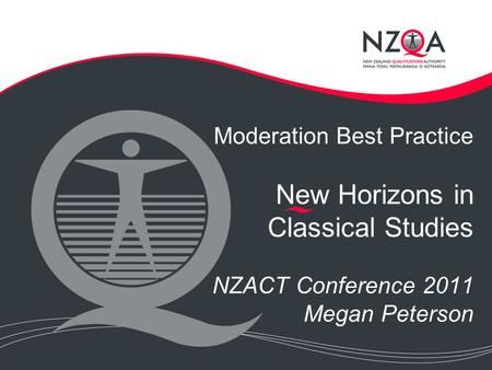 Moderation Best Practice New Horizons in Classical Studies NZACT Conference 2011 Megan Peterson.