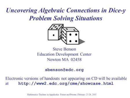 Uncovering Algebraic Connections in Dice-y Problem Solving Situations Steve Benson Education Development Center Newton MA 02458 Electronic.