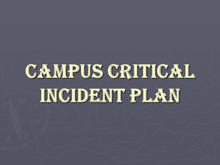 CAMPUS CRITICAL INCIDENT PLAN. Command Center and Control Command Center Location : ADMINISTRATION building alternate bldg: ROTC Central point of information.