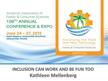 INCLUSION CAN WORK AND BE FUN TOO Kathleen Mellenberg.